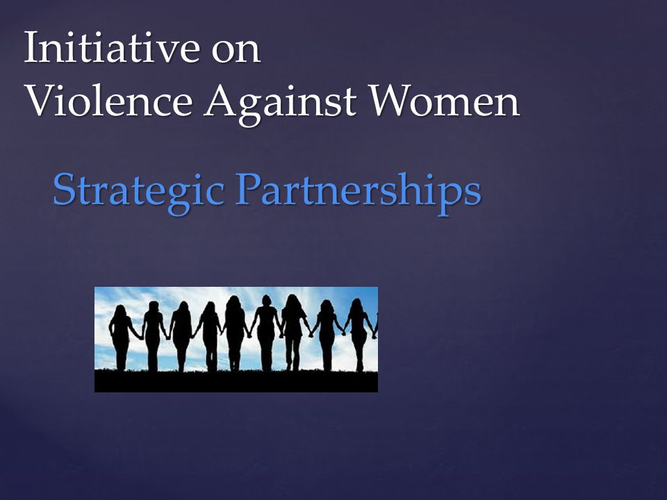 Initiative on Violence Against Women Strategic Partnerships