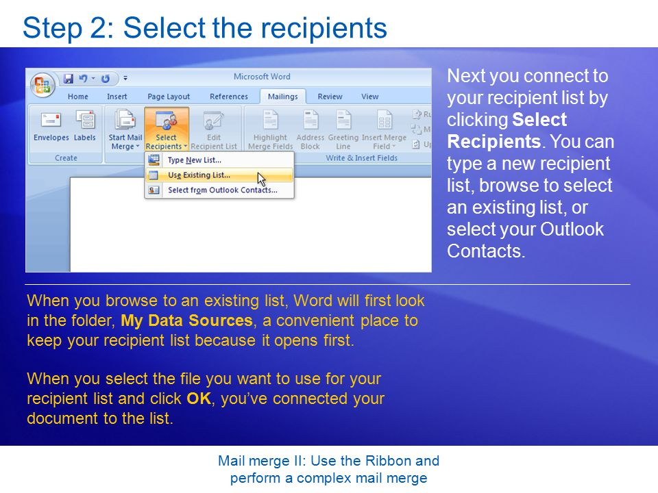 Mail merge II: Use the Ribbon and perform a complex mail merge Step 2: Select the recipients Next you connect to your recipient list by clicking Select Recipients.