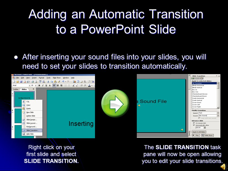 Adding an Automatic Transition to a PowerPoint Slide After inserting your sound files into your slides, you will need to set your slides to transition automatically.