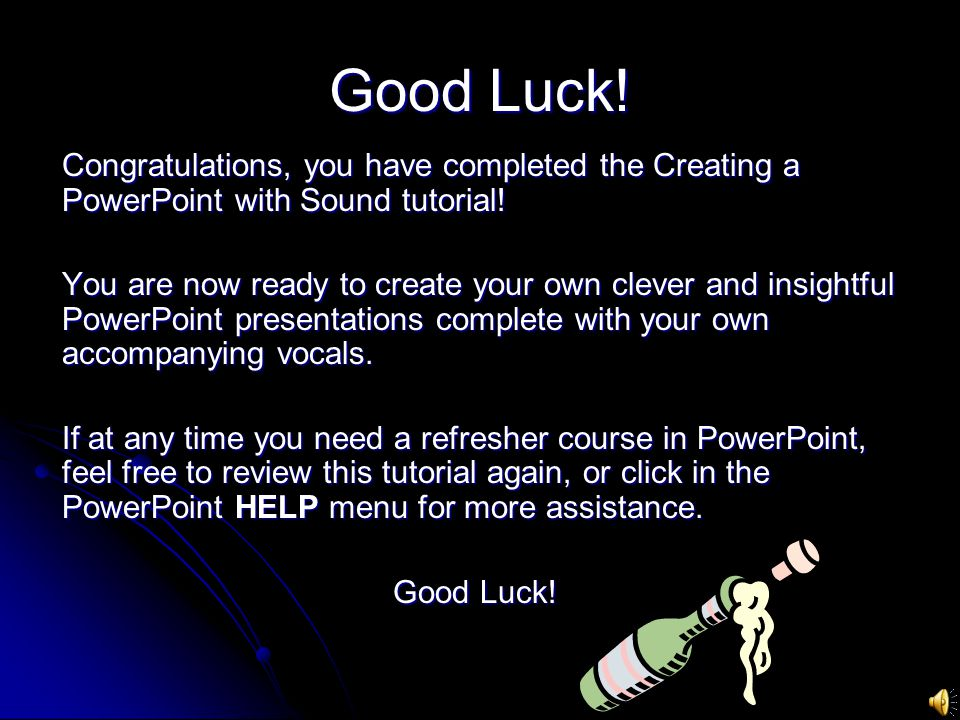 Good Luck. Congratulations, you have completed the Creating a PowerPoint with Sound tutorial.