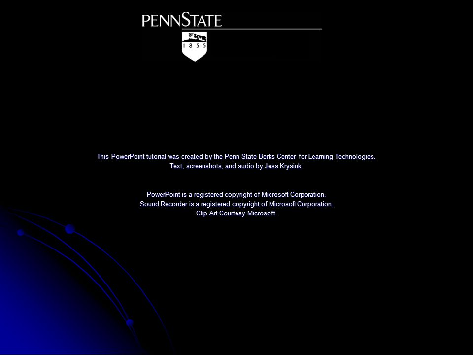 This PowerPoint tutorial was created by the Penn State Berks Center for Learning Technologies.