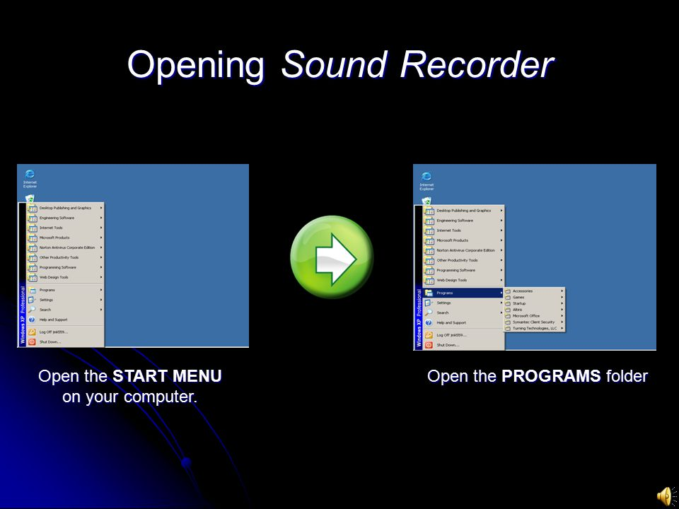 Opening Sound Recorder Open the START MENU on your computer. Open the PROGRAMS folder