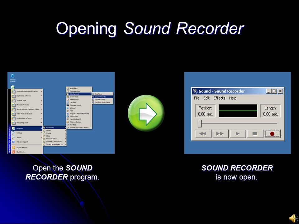 Opening Sound Recorder Open the SOUND RECORDER program. SOUND RECORDER is now open.