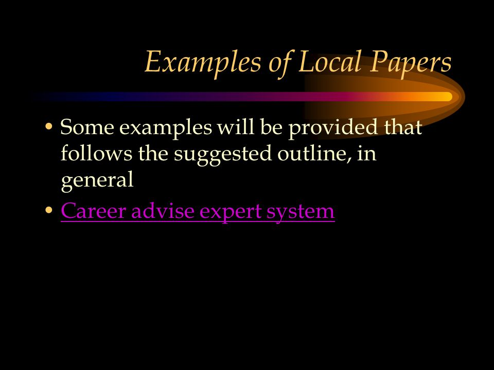 Examples of Local Papers Some examples will be provided that follows the suggested outline, in general Career advise expert system