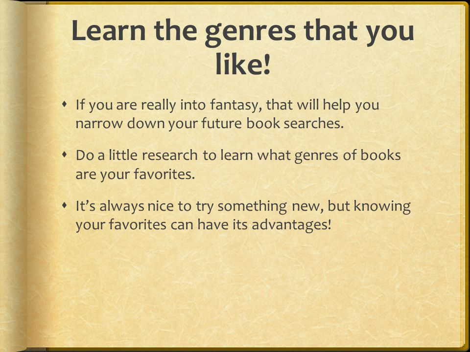 Learn the genres that you like.