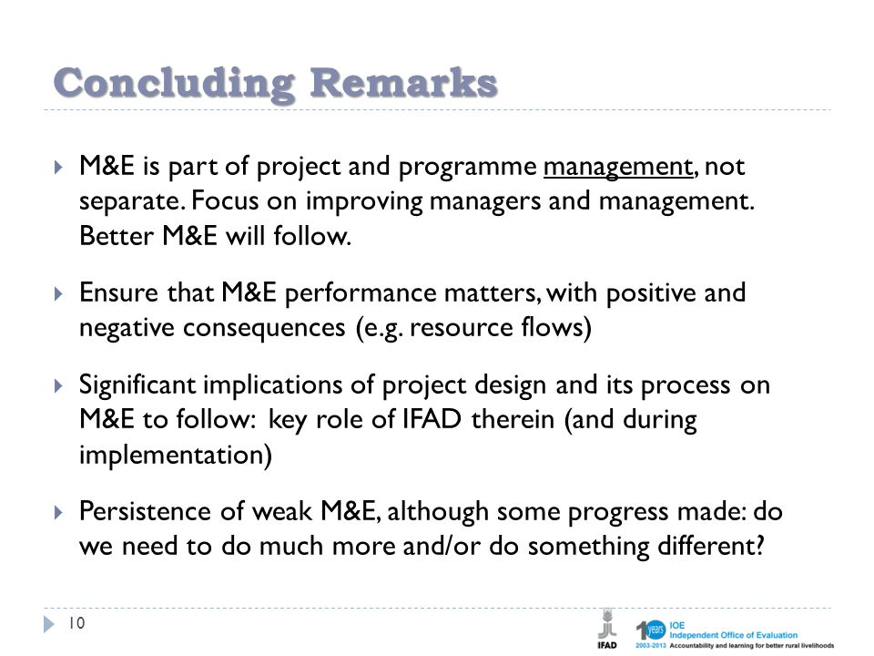 Concluding Remarks 10  M&E is part of project and programme management, not separate.