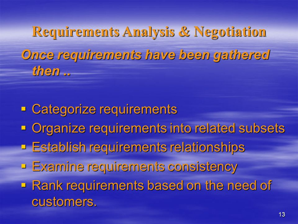 13 Requirements Analysis & Negotiation Once requirements have been gathered then..
