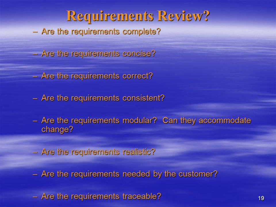 19 Requirements Review. –Are the requirements complete.