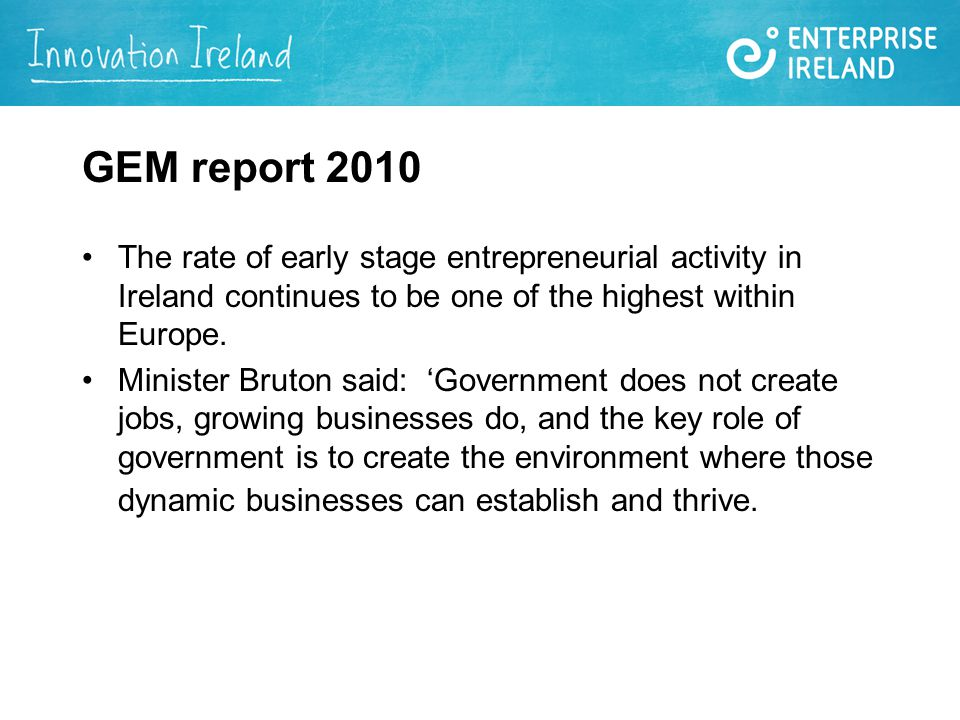 GEM report 2010 The rate of early stage entrepreneurial activity in Ireland continues to be one of the highest within Europe.
