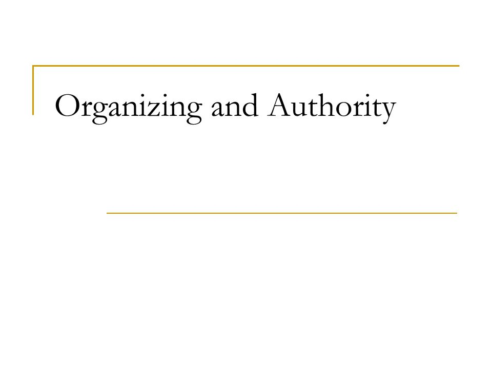 Authority There are three types of authority:  line authority  staff authority  functional authority