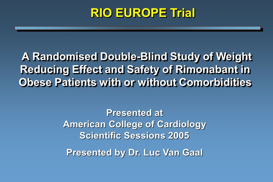 A Randomised Double-Blind Study of Weight Reducing Effect and Safety of Rimonabant in Obese Patients with or without Comorbidities A Randomised Double-Blind Study of Weight Reducing Effect and Safety of Rimonabant in Obese Patients with or without Comorbidities Presented at American College of Cardiology Scientific Sessions 2005 Presented by Dr.