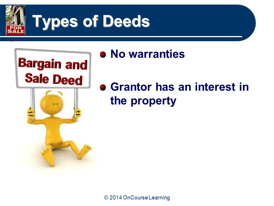 © 2014 OnCourse Learning Types of Deeds No warranties Grantor has an interest in the property