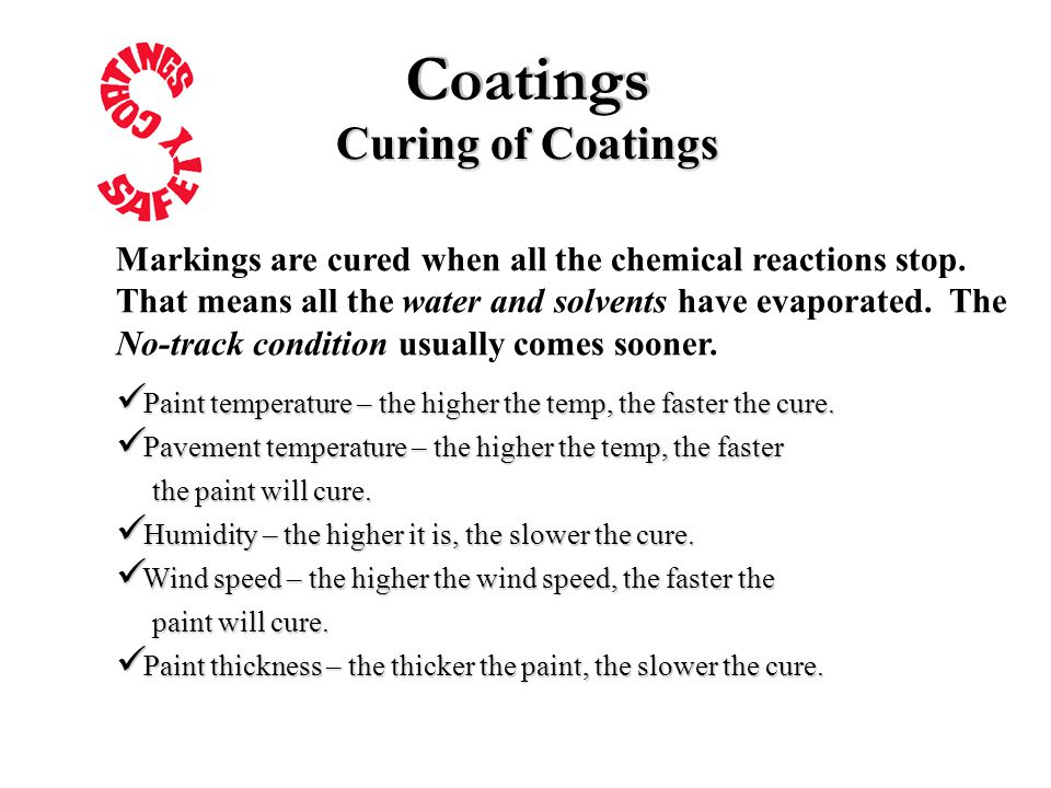 Curing of Coatings Paint temperature – the higher the temp, the faster the cure.