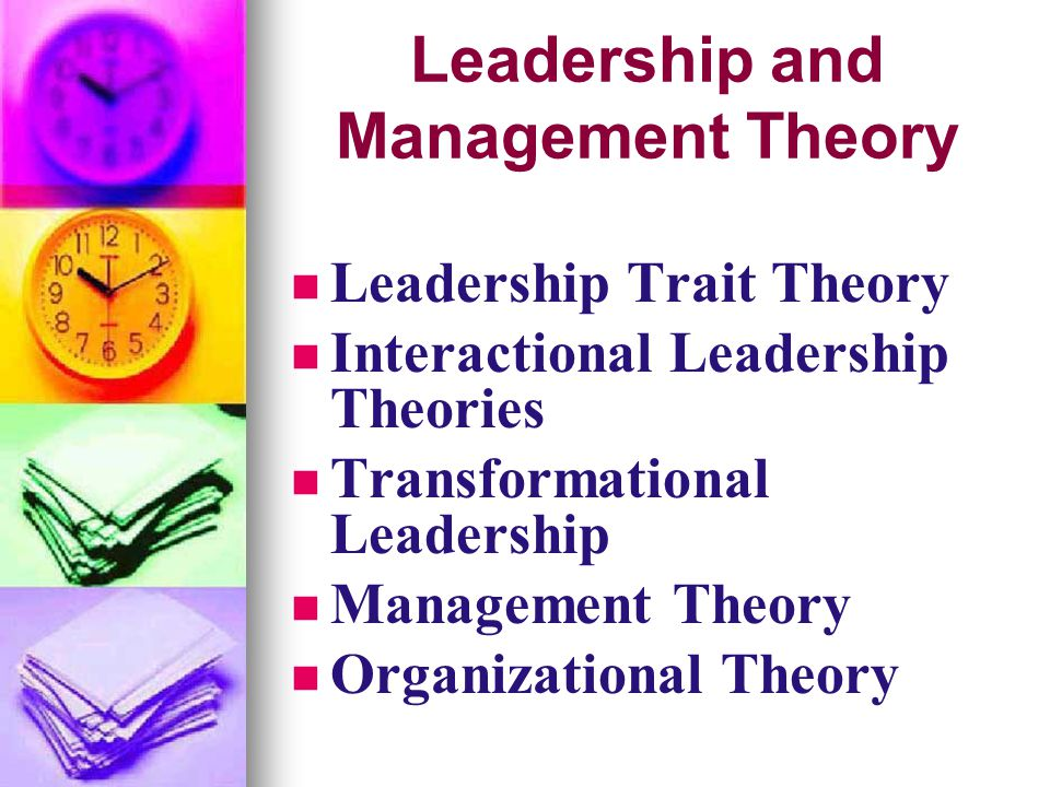 Leadership and Management Theory Leadership Trait Theory Interactional Leadership Theories Transformational Leadership Management Theory Organizationa