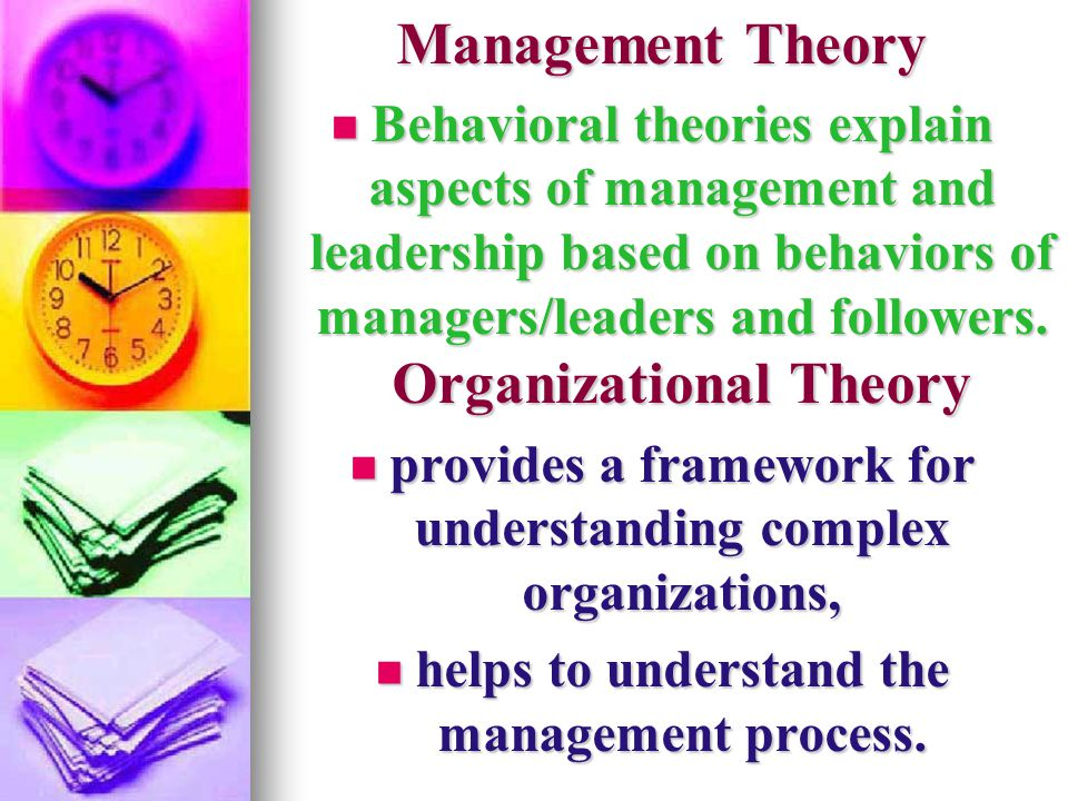 Management Theory Behavioral theories explain aspects of management and leadership based on behaviors of managers/leaders and followers. Organizationa