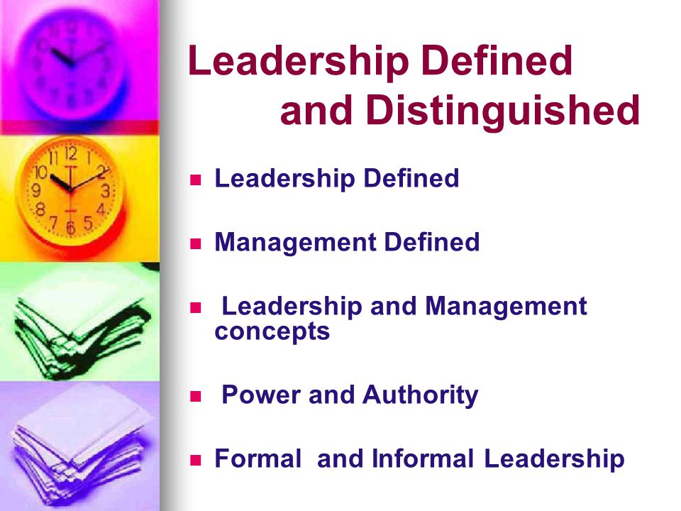 Leadership Defined and Distinguished Leadership Defined Management Defined Leadership and Management concepts Power and Authority Formal and Informal