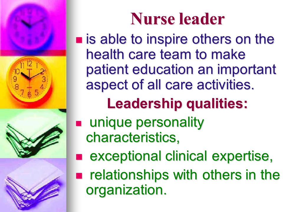 Nurse leader is able to inspire others on the health care team to make patient education an important aspect of all care activities. is able to inspir