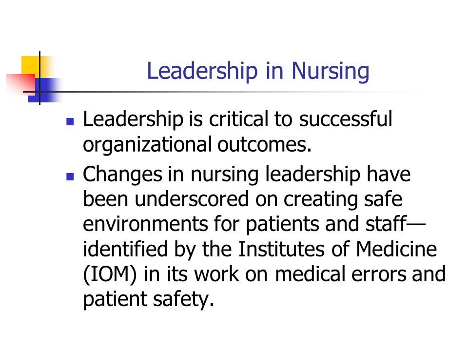 Leadership in Nursing Leadership is critical to successful organizational outcomes.