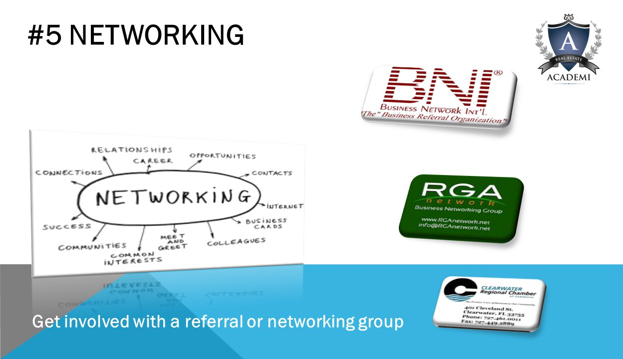 #5 NETWORKING Get involved with a referral or networking group