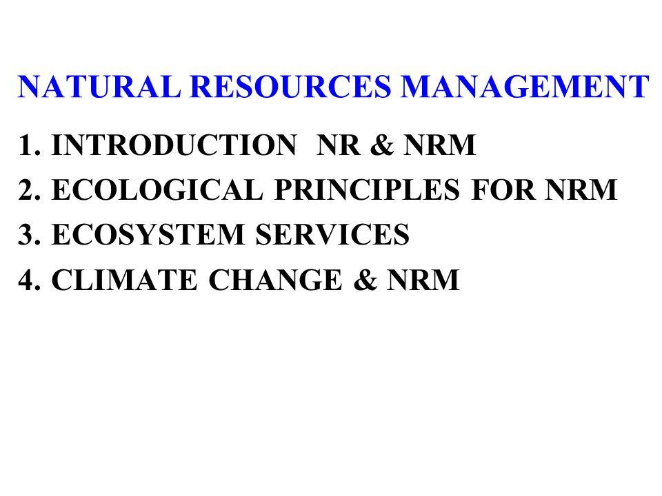 1.INTRODUCTION NR & NRM 2.ECOLOGICAL PRINCIPLES FOR NRM 3.ECOSYSTEM SERVICES 4.CLIMATE CHANGE & NRM