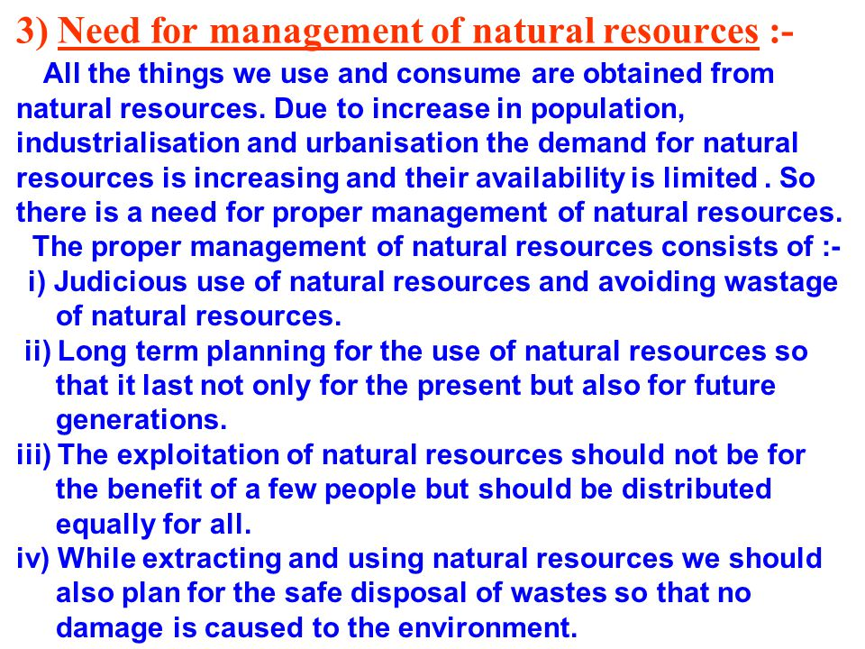 3) Need for management of natural resources :- All the things we use and consume are obtained from natural resources.