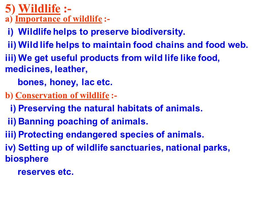 5) Wildlife :- a) Importance of wildlife :- i) Wildlife helps to preserve biodiversity.