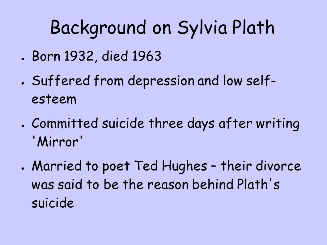 mirror by sylvia plath who is the narrator of this poem ppt  3 background