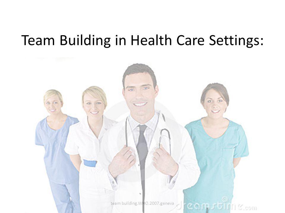 Team Building in Health Care Settings: team building.WHO.2007.geneva