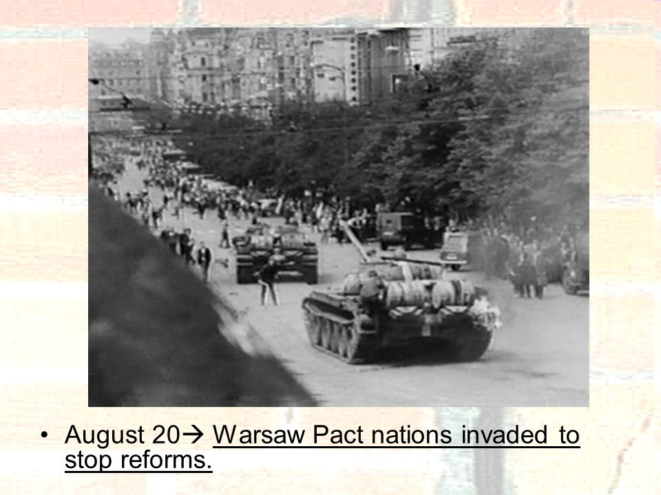 August 20  Warsaw Pact nations invaded to stop reforms.