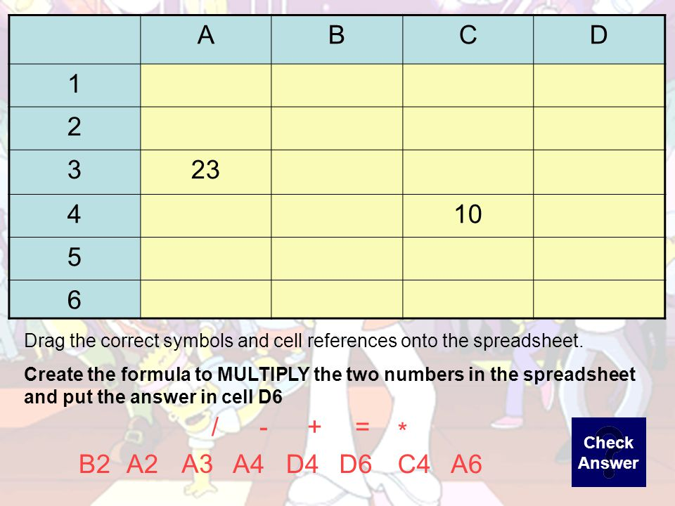 ABCD =B2-D4 =+ A6B2 D5 D4A4D6B4A2 Drag the correct symbols and cell references onto the spreadsheet.