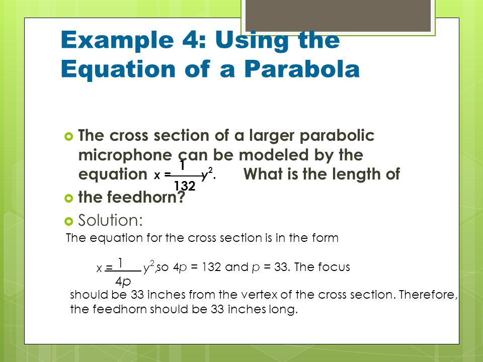 Example 4: Using the Equation of a Parabola  The cross section of a larger parabolic microphone can be modeled by the equation What is the length of  the feedhorn.