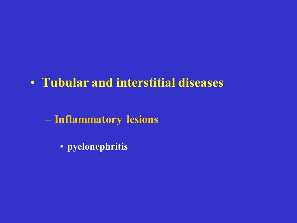 Tubular and interstitial diseases –Inflammatory lesions pyelonephritis