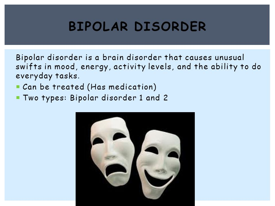 Bipolar disorder is a brain disorder that causes unusual swifts in mood, energy, activity levels, and the ability to do everyday tasks.