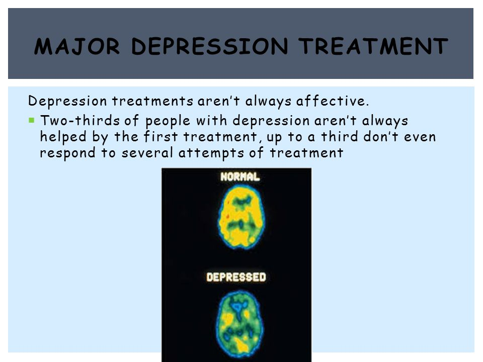 Depression treatments aren't always affective.