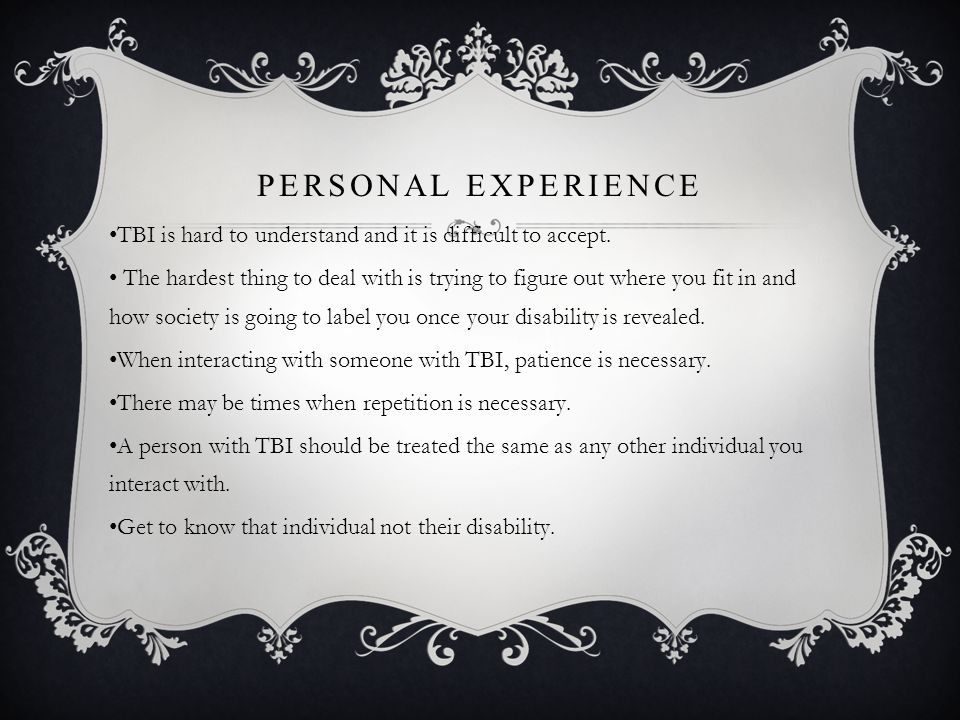 PERSONAL EXPERIENCE TBI is hard to understand and it is difficult to accept.
