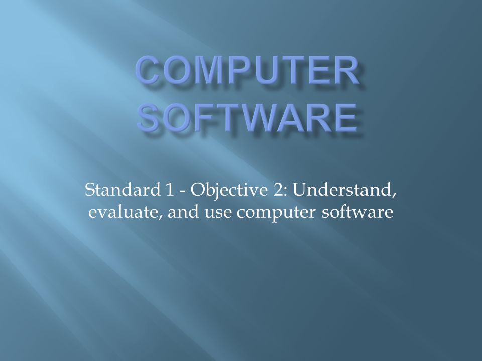 Standard 1 - Objective 2: Understand, evaluate, and use computer software