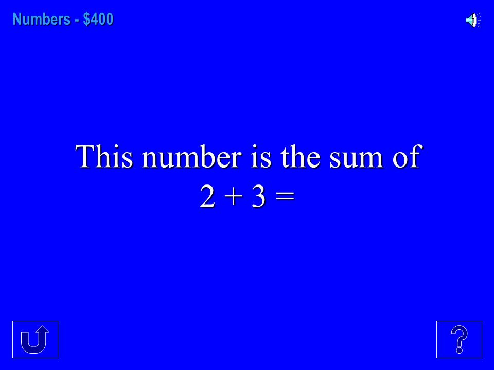 Numbers - $300 This number comes next in this sequence, 2,4,6,8, __