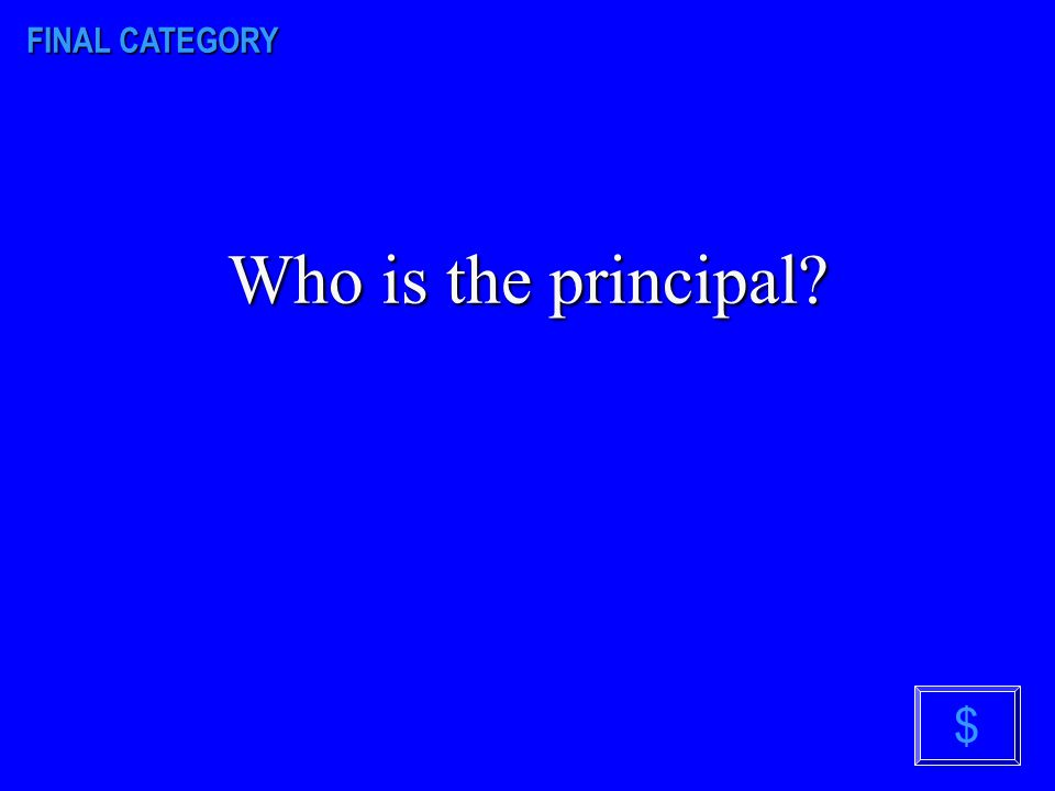 FINAL CATEGORY The person that runs our school. $