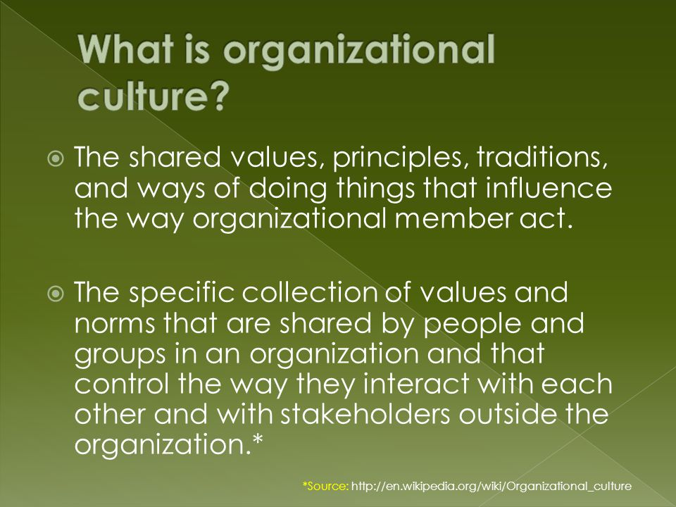  The shared values, principles, traditions, and ways of doing things that influence the way organizational member act.
