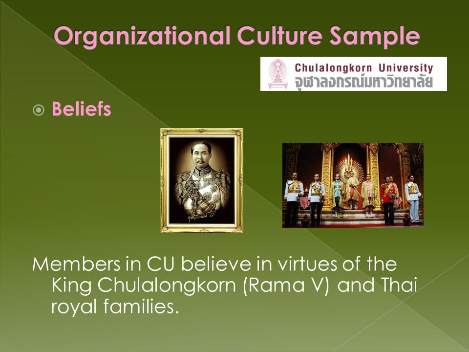  Beliefs Members in CU believe in virtues of the King Chulalongkorn (Rama V) and Thai royal families.