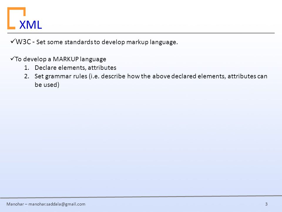 Manohar – XML W3C - Set some standards to develop markup language.