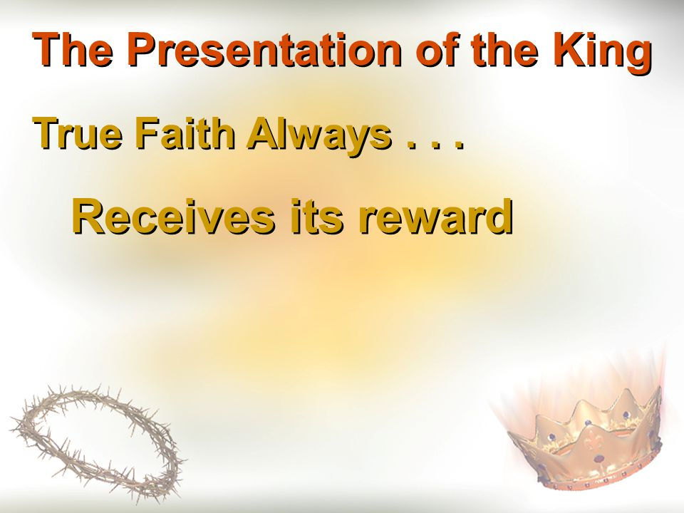 The Presentation of the King True Faith Always... Receives its reward