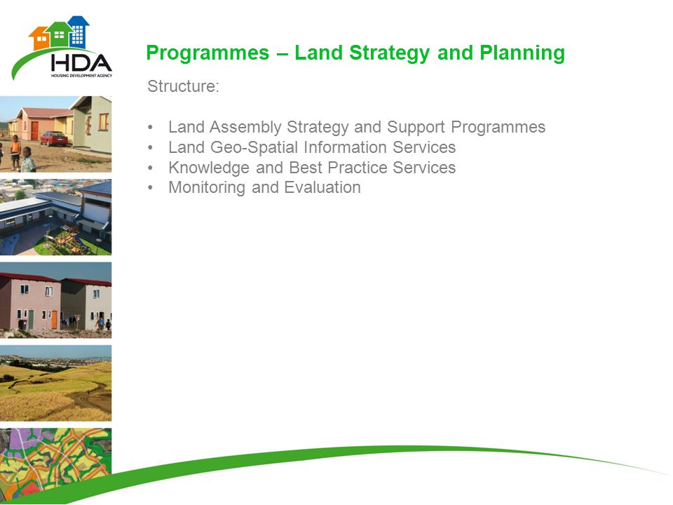 Programmes – Land Strategy and Planning Structure: Land Assembly Strategy and Support Programmes Land Geo-Spatial Information Services Knowledge and Best Practice Services Monitoring and Evaluation