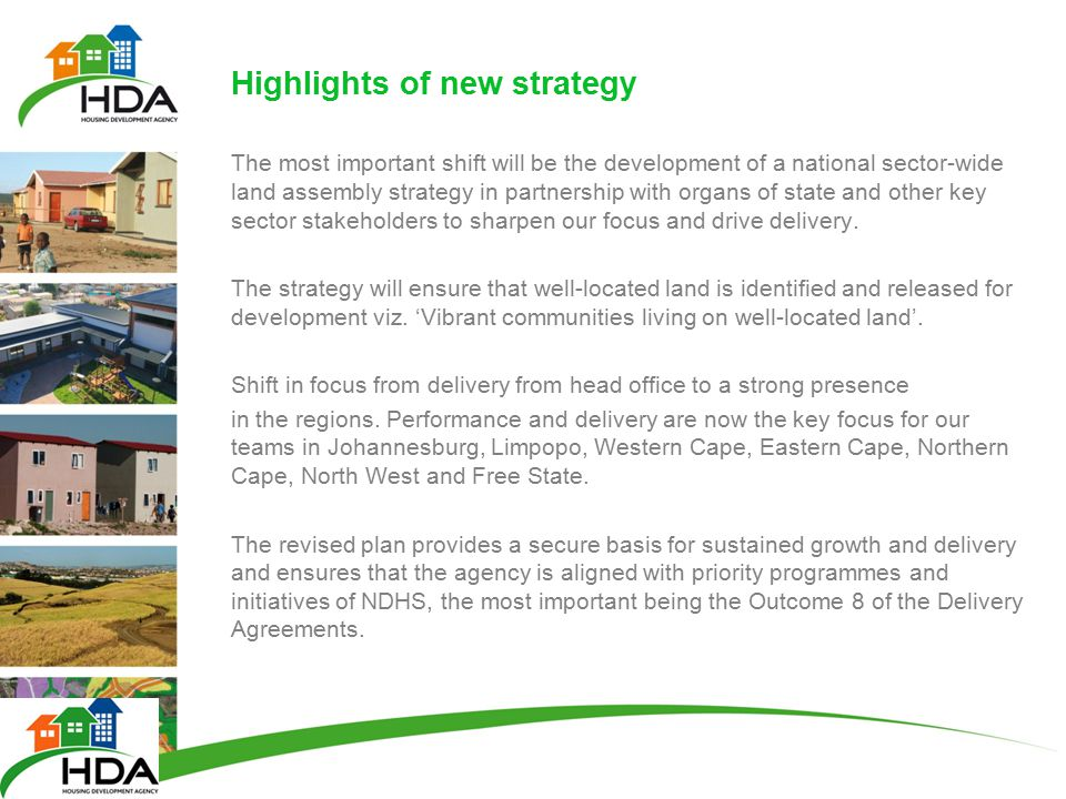 Highlights of new strategy The most important shift will be the development of a national sector-wide land assembly strategy in partnership with organs of state and other key sector stakeholders to sharpen our focus and drive delivery.