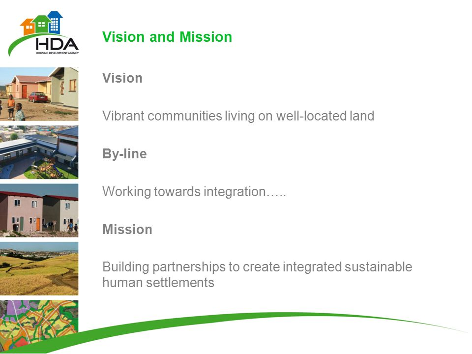 Vision and Mission Vision Vibrant communities living on well-located land By-line Working towards integration…..