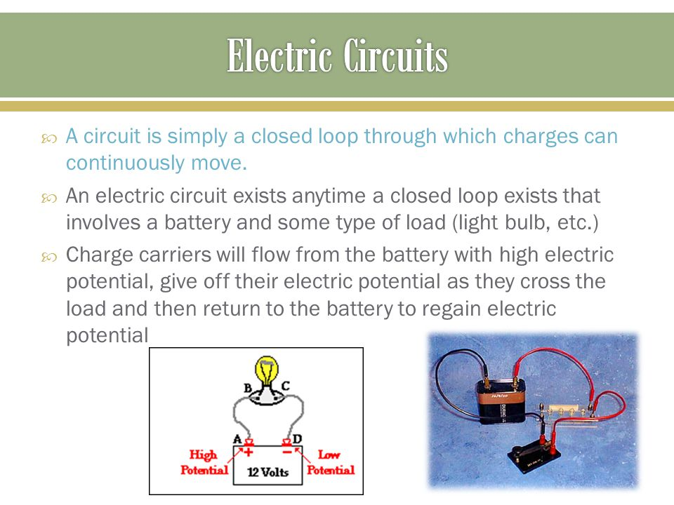 A circuit is simply a closed loop through which charges can continuously move.