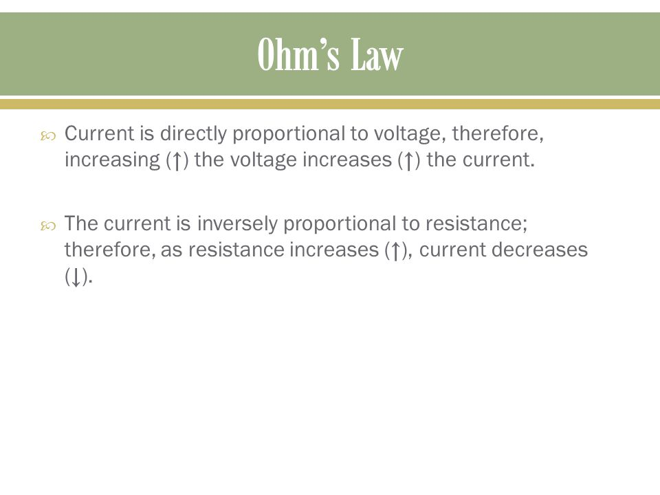  Current is directly proportional to voltage, therefore, increasing (↑) the voltage increases (↑) the current.