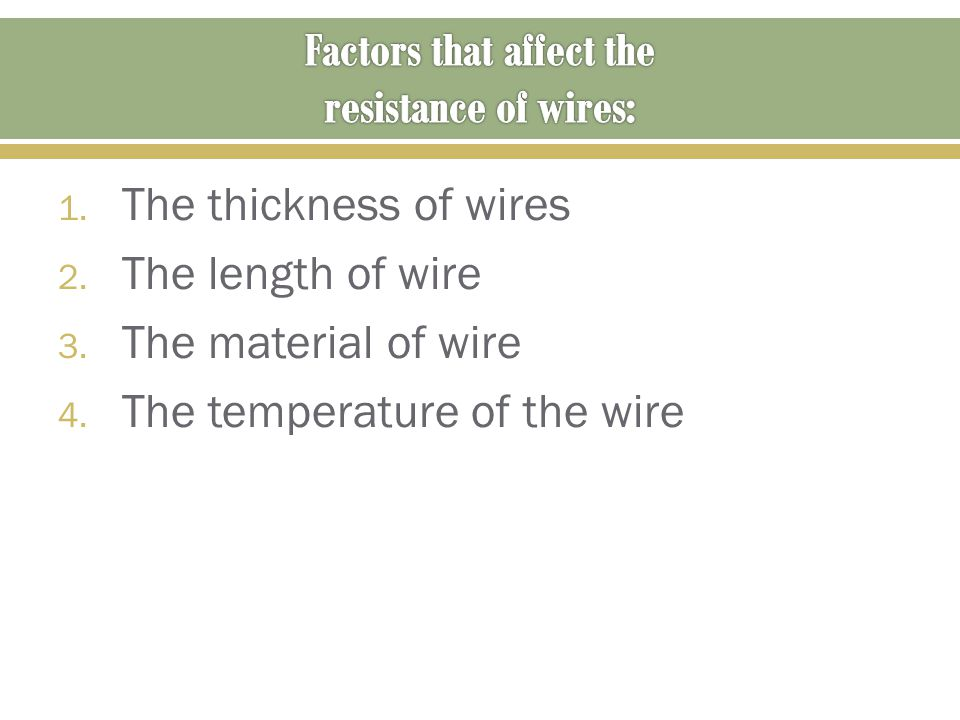 1. The thickness of wires 2. The length of wire 3.