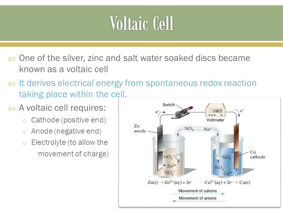  One of the silver, zinc and salt water soaked discs became known as a voltaic cell  It derives electrical energy from spontaneous redox reaction taking place within the cell.