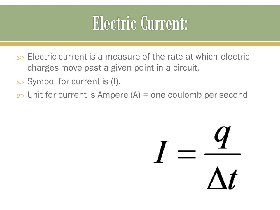  Electric current is a measure of the rate at which electric charges move past a given point in a circuit.